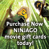 Purchase your THE LEGO NINJAGO MOVIE Movie Gift Card today!' title='Purchase your THE LEGO NINJAGO MOVIE Movie Gift Card today!