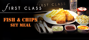 FIRST CLASS Fish & Chips Set Meal