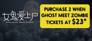 Purchase 2 When Ghost Meet Zombie tickets at $23